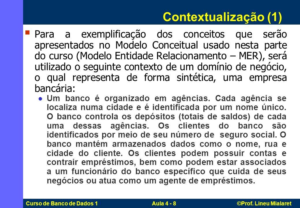 Curso de Banco de Dados 1 Aula 4 - 8 ©Prof. Lineu Mialaret Para a exemplificação dos conceitos que serão apresentados no Modelo Conceitual usado nesta