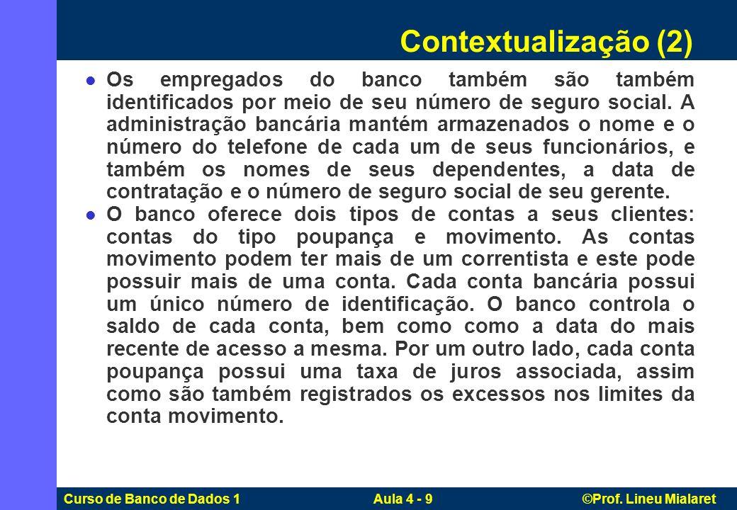 Curso de Banco de Dados 1 Aula 4 - 9 ©Prof. Lineu Mialaret Os empregados do banco também são também identificados por meio de seu número de seguro soc