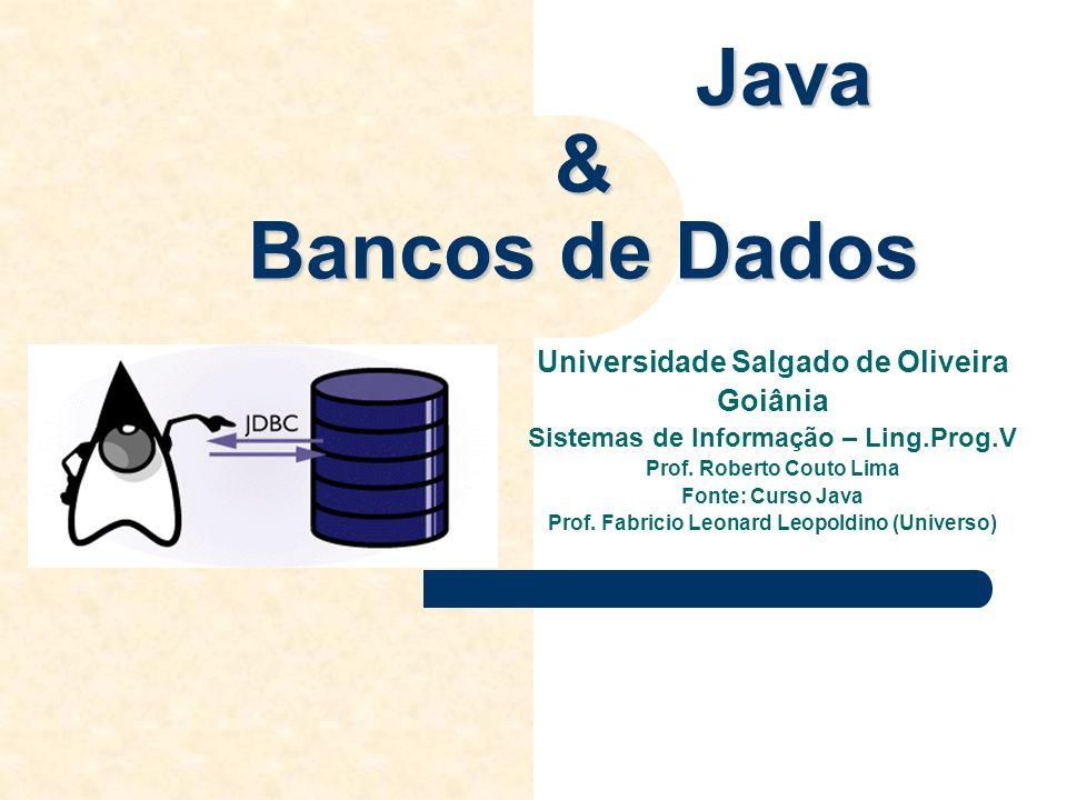 Java & Bancos de Dados Java & Bancos de Dados Universidade Salgado de Oliveira Goiânia Sistemas de Informação – Ling.Prog.V Prof. Roberto Couto Lima F