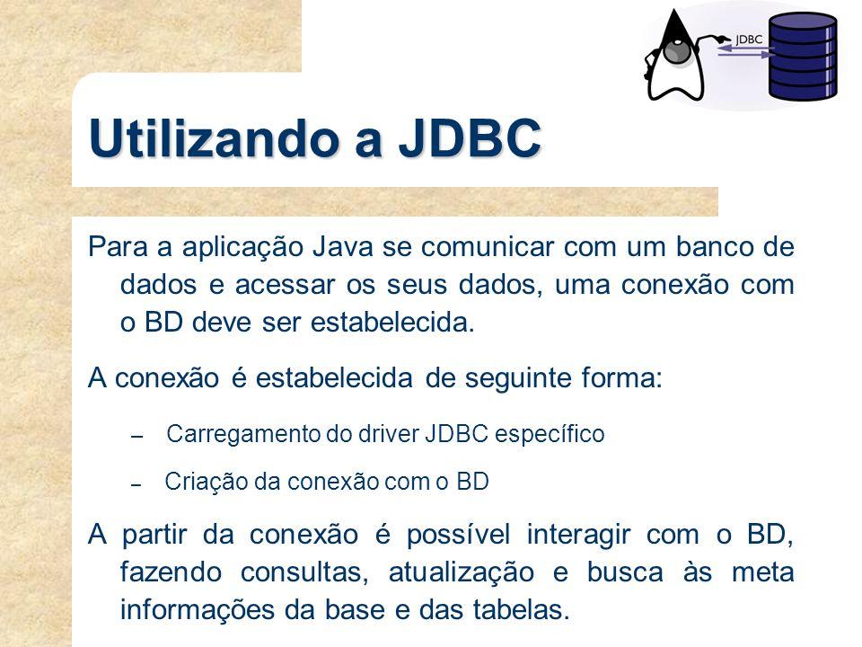 Utilizando a JDBC Para a aplicação Java se comunicar com um banco de dados e acessar os seus dados, uma conexão com o BD deve ser estabelecida. A cone