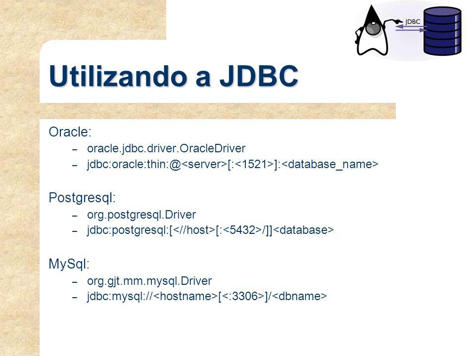 Utilizando a JDBC Oracle: – oracle.jdbc.driver.OracleDriver – jdbc:oracle:thin:@ [: ]: Postgresql: – org.postgresql.Driver – jdbc:postgresql:[ [: /]]