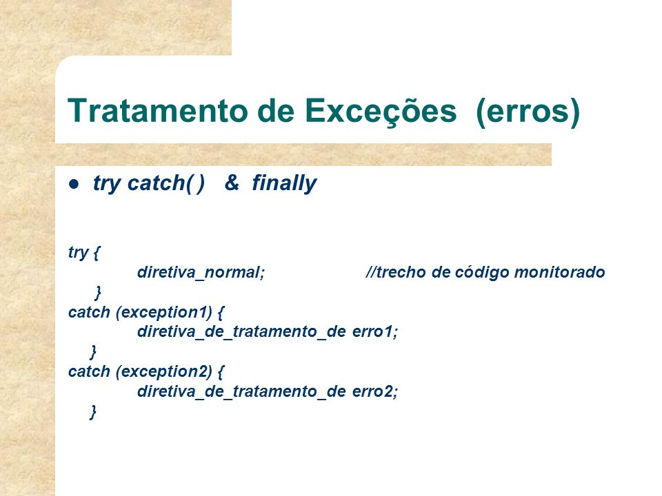 Tratamento de Exceções (erros) try catch( ) & finally try { diretiva_normal; //trecho de código monitorado } catch (exception1) { diretiva_de_tratamen