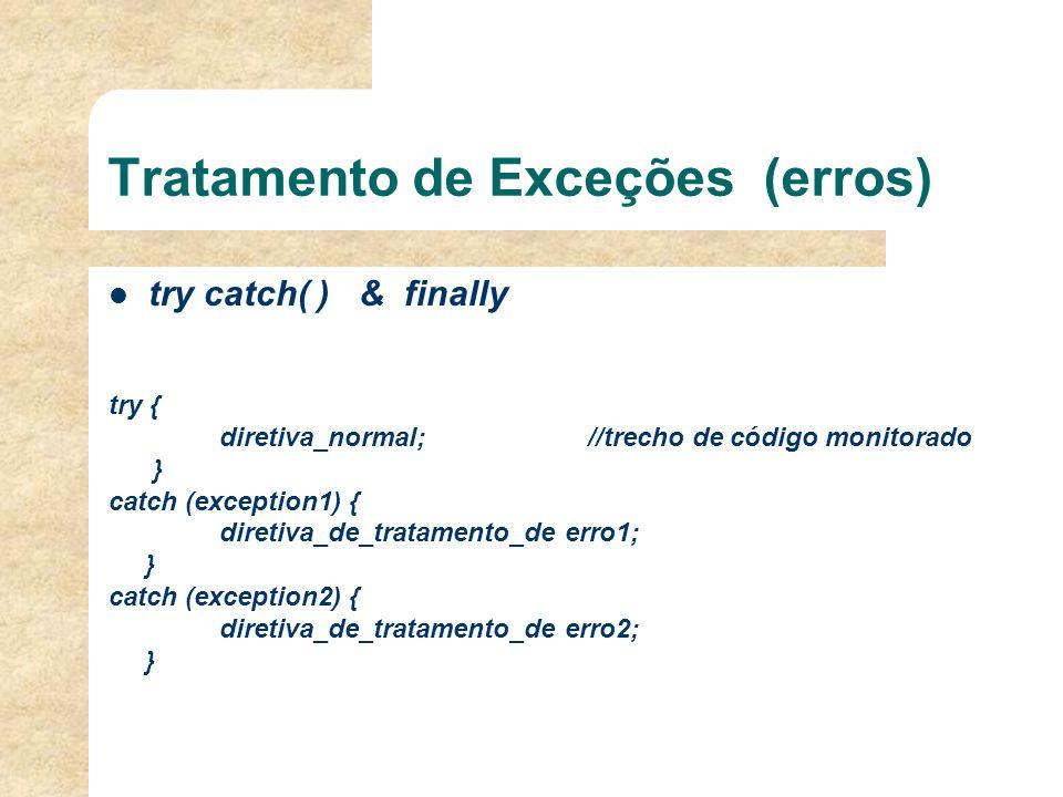 Tratamento de Exceções (erros) 01 public class exemploTryCatch { 02 public static void main (String args[]) { 03 int j = 10; 04try { 05 while (j > Integer.parseInt(args[0])) { 06 System.out.println( +j); 07 j--; 08 } 09 } 10 catch (ArrayIndexOutOfBoundsException e) { 11 System.out.println( Não foi fornecido um argumento. ); 12 } 13 catch (java.lang.NumberFormatException e) { 14 System.out.println( Não foi fornecido um inteiro válido. ); 15 } 16 } 17 }