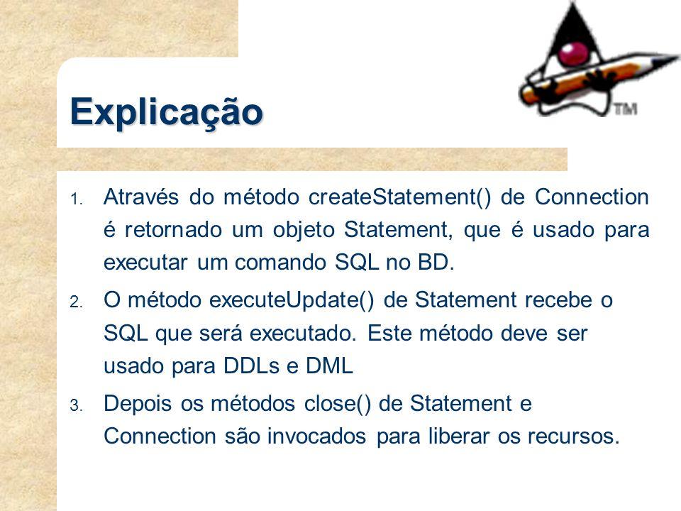 Explicação 1. Através do método createStatement() de Connection é retornado um objeto Statement, que é usado para executar um comando SQL no BD. 2. O