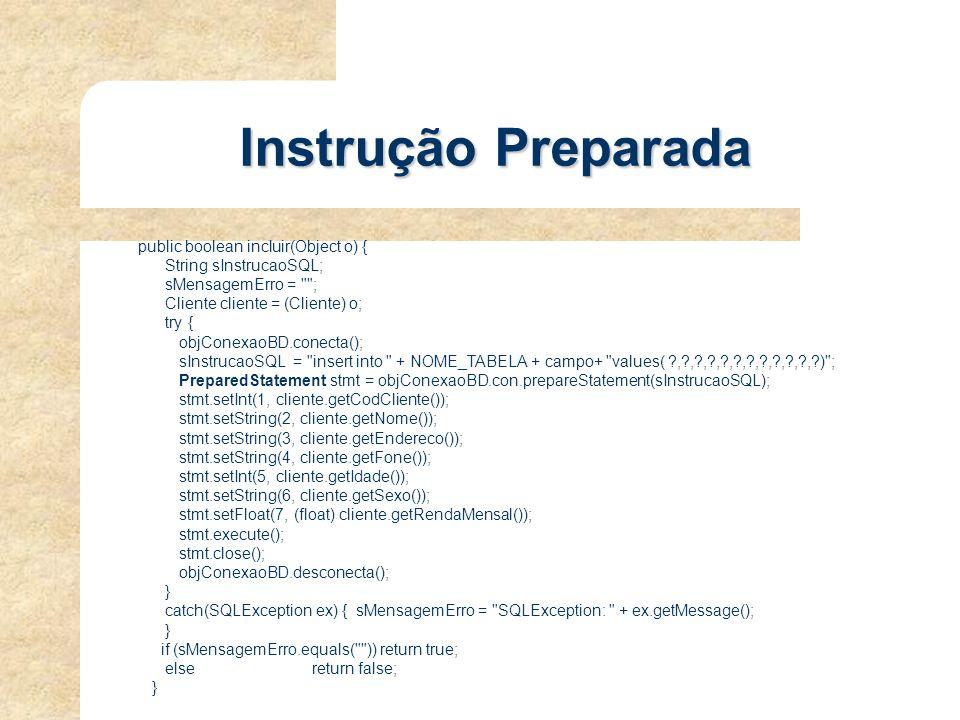public boolean incluir(Object o) { String sInstrucaoSQL; sMensagemErro =