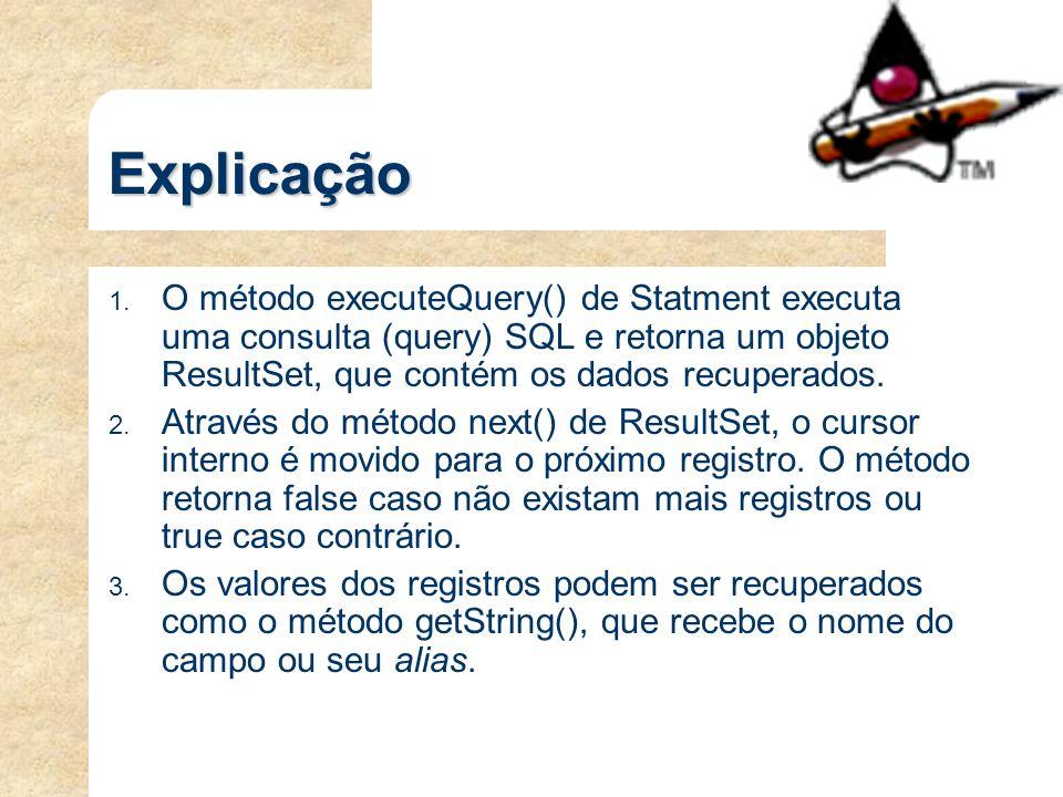 Explicação 1. O método executeQuery() de Statment executa uma consulta (query) SQL e retorna um objeto ResultSet, que contém os dados recuperados. 2.