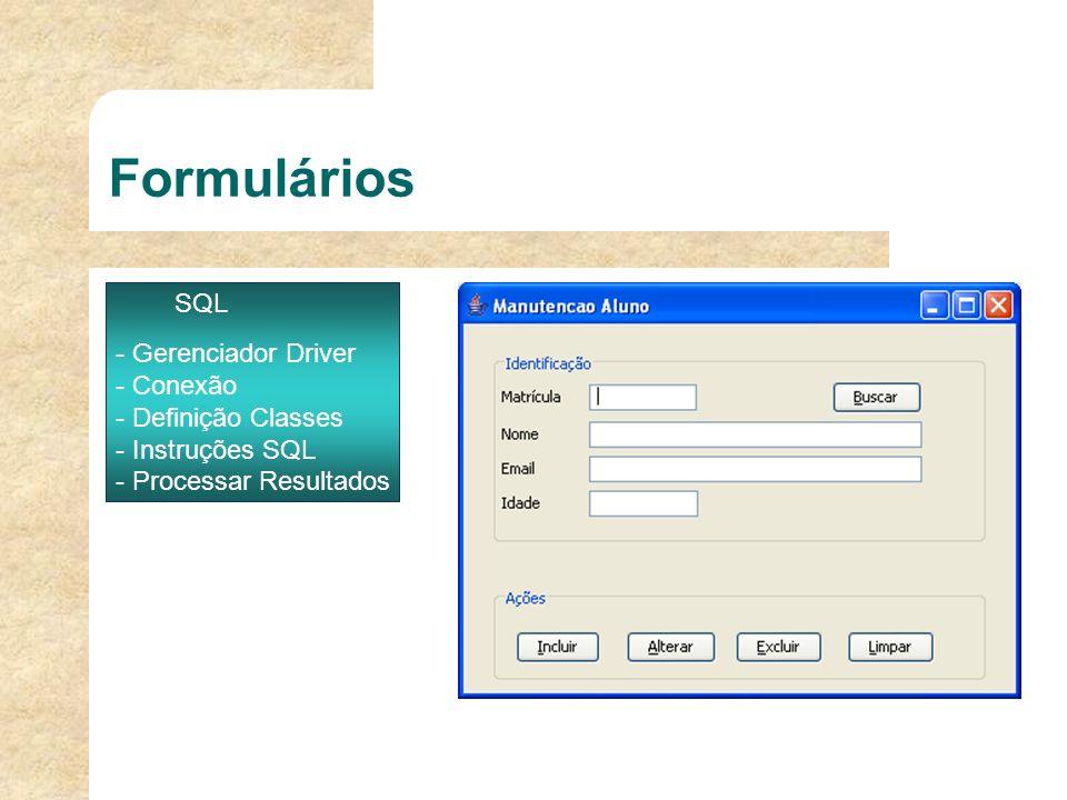 Formulários SQL - Gerenciador Driver - Conexão - Definição Classes - Instruções SQL - Processar Resultados