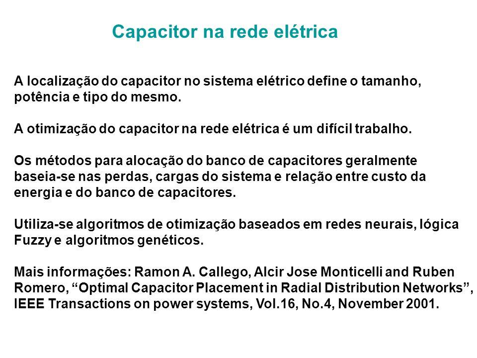 Capacitor na rede elétrica A localização do capacitor no sistema elétrico define o tamanho, potência e tipo do mesmo. A otimização do capacitor na red