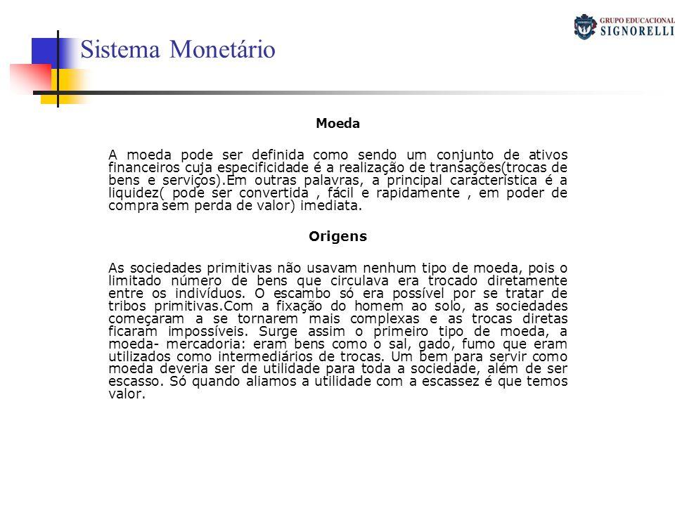 Sistema Monetário Moeda A moeda pode ser definida como sendo um conjunto de ativos financeiros cuja especificidade é a realização de transações(trocas