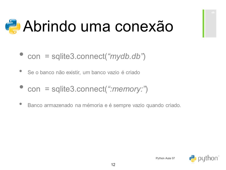 12 Abrindo uma conexão con = sqlite3.connect(mydb.db) Se o banco não existir, um banco vazio é criado con = sqlite3.connect(:memory:) Banco armazenado