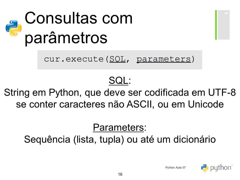 16 Consultas com parâmetros SQL: String em Python, que deve ser codificada em UTF-8 se conter caracteres não ASCII, ou em Unicode Parameters: Sequênci