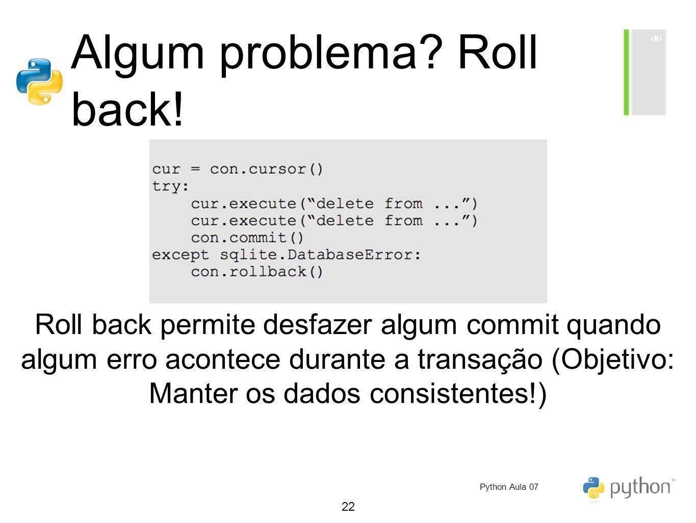 22 Algum problema? Roll back! Roll back permite desfazer algum commit quando algum erro acontece durante a transação (Objetivo: Manter os dados consis