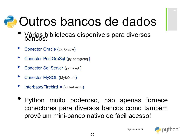 25 Outros bancos de dados Várias bibliotecas disponíveis para diversos bancos: Conector Oracle ( cx_Oracle ) Conector PostGreSql ( py-postgresql ) Con