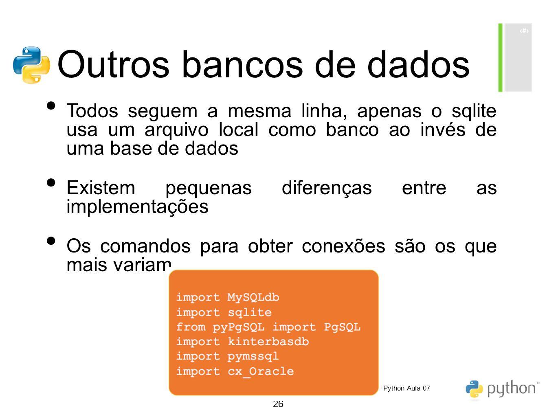 26 Outros bancos de dados Todos seguem a mesma linha, apenas o sqlite usa um arquivo local como banco ao invés de uma base de dados Existem pequenas d