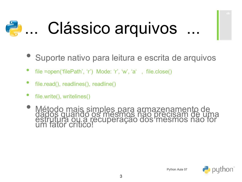 3... Clássico arquivos... Suporte nativo para leitura e escrita de arquivos file =open(filePath, r) Mode: r, w, a, file.close() file.read(), readlines