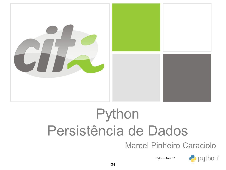 34 Python Persistência de Dados Marcel Pinheiro Caraciolo Python Aula 07