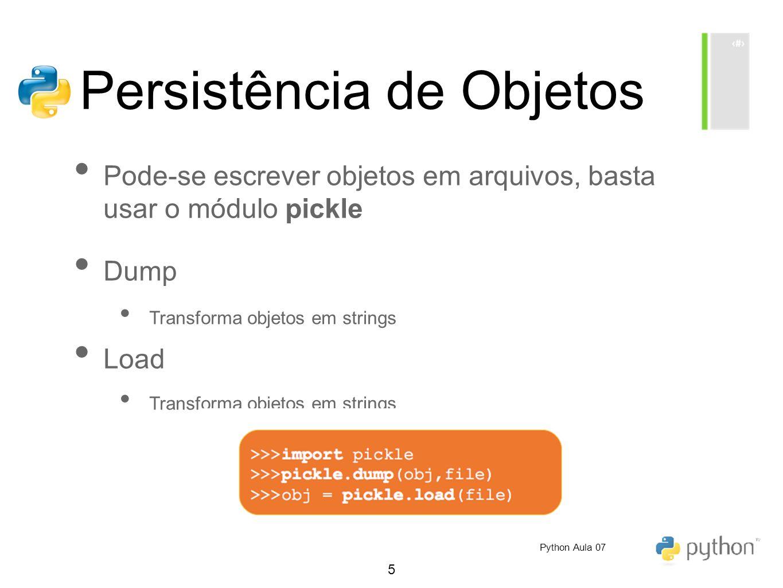5 Persistência de Objetos Pode-se escrever objetos em arquivos, basta usar o módulo pickle Dump Transforma objetos em strings Load Transforma objetos