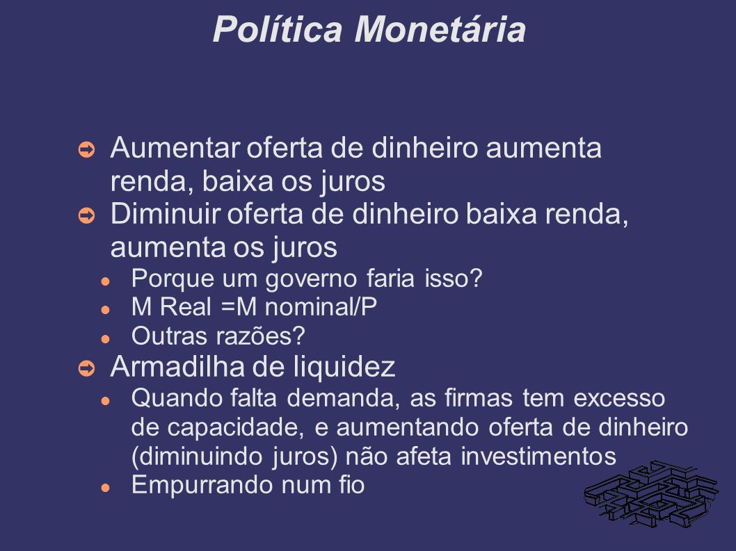 Política Monetária Aumentar oferta de dinheiro aumenta renda, baixa os juros Diminuir oferta de dinheiro baixa renda, aumenta os juros Porque um gover