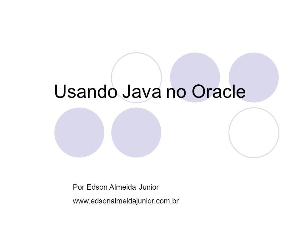 Usando Java no Oracle Por Edson Almeida Junior www.edsonalmeidajunior.com.br