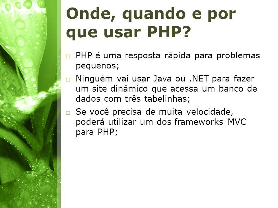 Onde, quando e por que usar PHP? PHP é uma resposta rápida para problemas pequenos; Ninguém vai usar Java ou.NET para fazer um site dinâmico que acess
