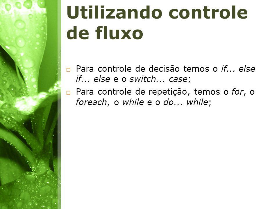 Utilizando controle de fluxo Para controle de decisão temos o if... else if... else e o switch... case; Para controle de repetição, temos o for, o for