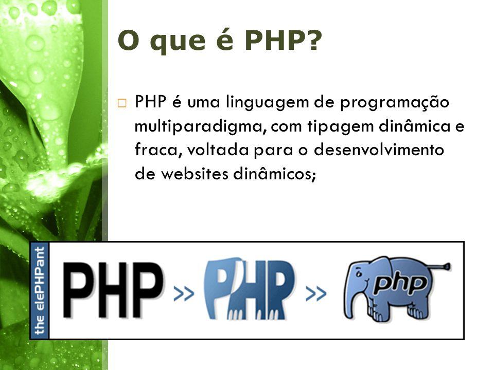 O que é PHP? PHP é uma linguagem de programação multiparadigma, com tipagem dinâmica e fraca, voltada para o desenvolvimento de websites dinâmicos;