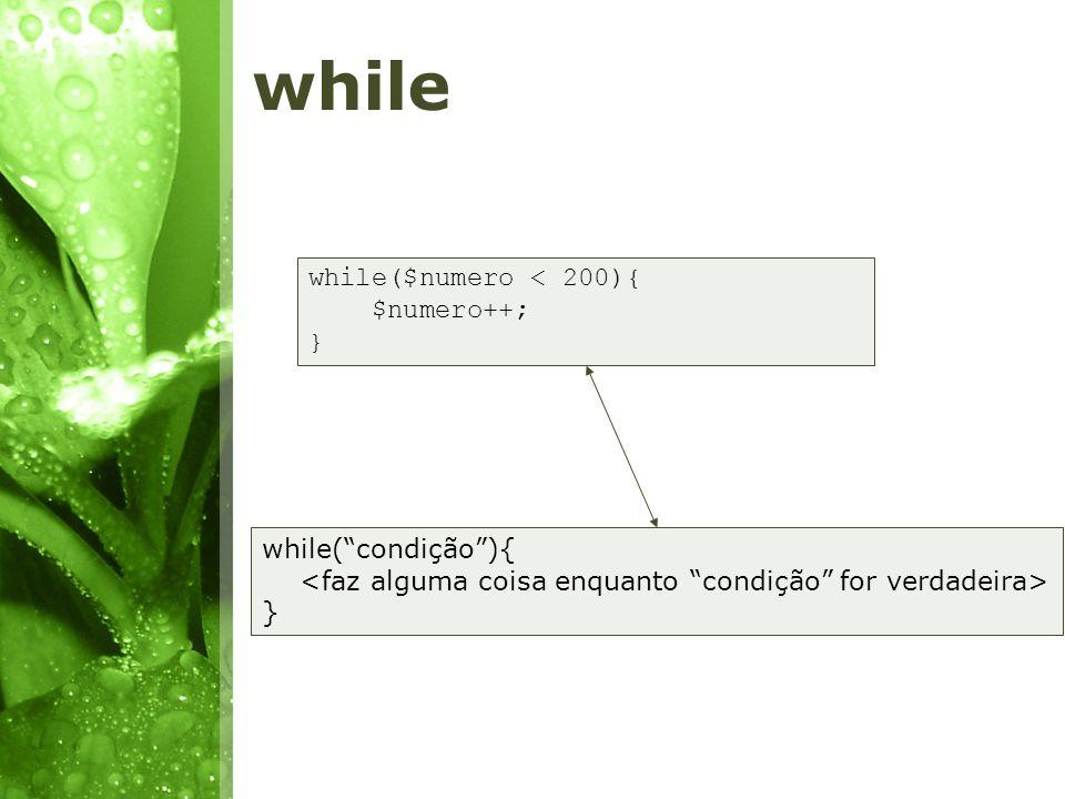 while while($numero < 200){ $numero++; } while(condição){ }
