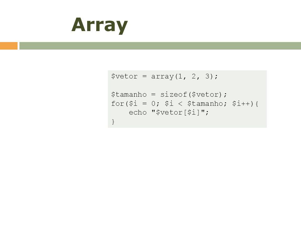 Array $vetor = array(1, 2, 3); $tamanho = sizeof($vetor); for($i = 0; $i < $tamanho; $i++){ echo