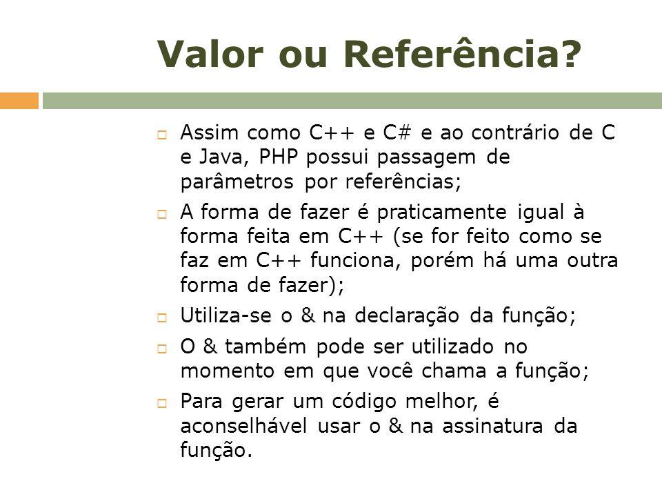 Valor ou Referência? Assim como C++ e C# e ao contrário de C e Java, PHP possui passagem de parâmetros por referências; A forma de fazer é praticament