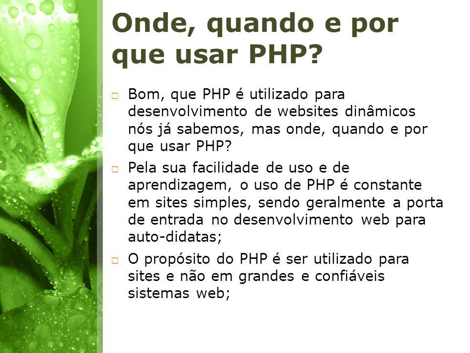 Onde, quando e por que usar PHP? Bom, que PHP é utilizado para desenvolvimento de websites dinâmicos nós já sabemos, mas onde, quando e por que usar P
