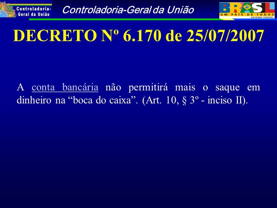 Controladoria-Geral da União DECRETO Nº 6.170 de 25/07/2007 A conta bancária não permitirá mais o saque em dinheiro na boca do caixa.