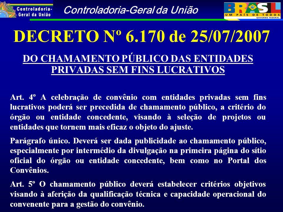 Controladoria-Geral da União DECRETO Nº 6.170 de 25/07/2007 DO CHAMAMENTO PÚBLICO DAS ENTIDADES PRIVADAS SEM FINS LUCRATIVOS Art.