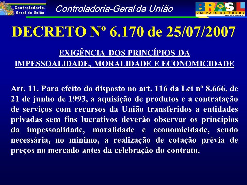 Controladoria-Geral da União DECRETO Nº 6.170 de 25/07/2007 EXIGÊNCIA DOS PRINCÍPIOS DA IMPESSOALIDADE, MORALIDADE E ECONOMICIDADE Art.