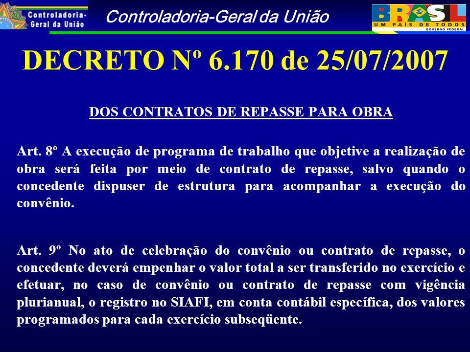 Controladoria-Geral da União DECRETO Nº 6.170 de 25/07/2007 DOS CONTRATOS DE REPASSE PARA OBRA Art.