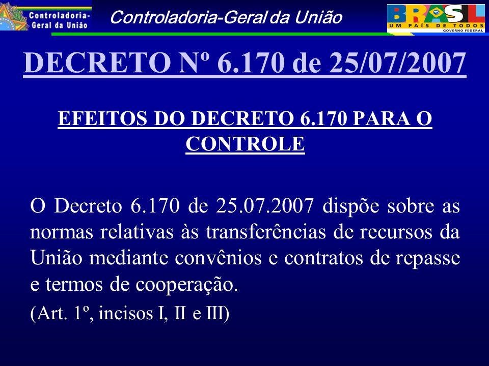 DECRETO Nº 6.170 de 25/07/2007 EFEITOS DO DECRETO 6.170 PARA O CONTROLE O Decreto 6.170 de 25.07.2007 dispõe sobre as normas relativas às transferências de recursos da União mediante convênios e contratos de repasse e termos de cooperação.