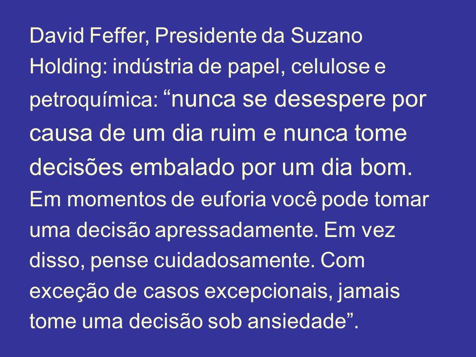 David Feffer, Presidente da Suzano Holding: indústria de papel, celulose e petroquímica: nunca se desespere por causa de um dia ruim e nunca tome deci