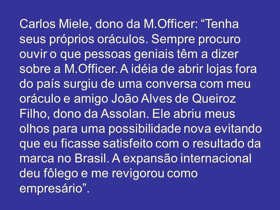 Carlos Miele, dono da M.Officer: Tenha seus próprios oráculos. Sempre procuro ouvir o que pessoas geniais têm a dizer sobre a M.Officer. A idéia de ab