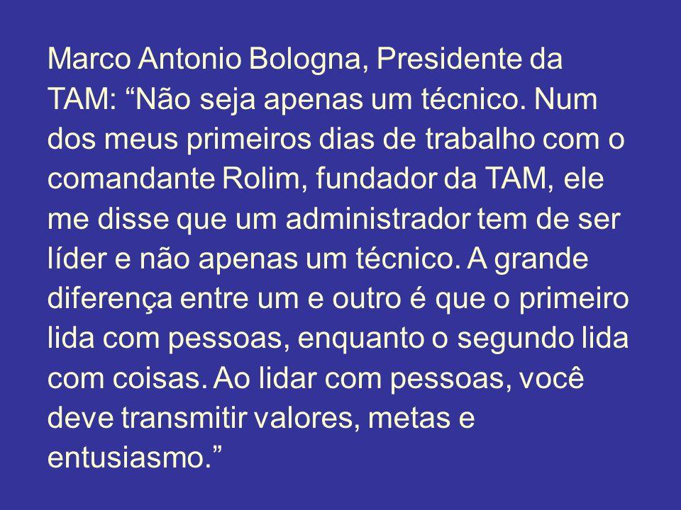 Marco Antonio Bologna, Presidente da TAM: Não seja apenas um técnico. Num dos meus primeiros dias de trabalho com o comandante Rolim, fundador da TAM,
