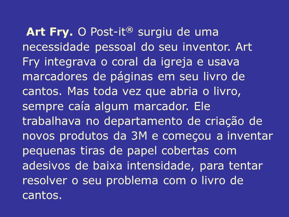 Art Fry. O Post-it ® surgiu de uma necessidade pessoal do seu inventor. Art Fry integrava o coral da igreja e usava marcadores de páginas em seu livro