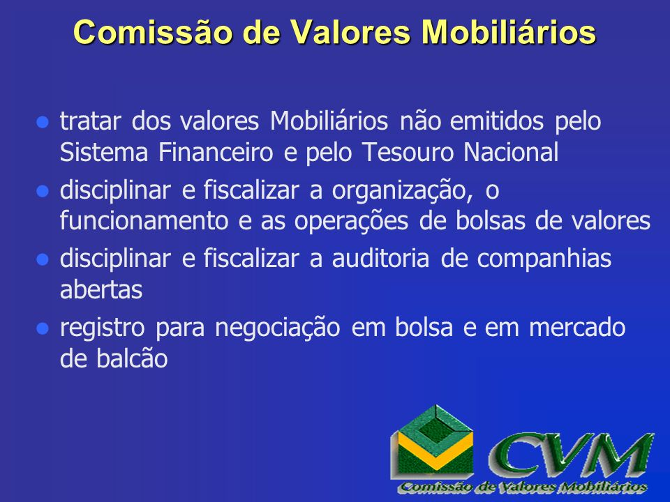 Comissão de Valores Mobiliários tratar dos valores Mobiliários não emitidos pelo Sistema Financeiro e pelo Tesouro Nacional disciplinar e fiscalizar a