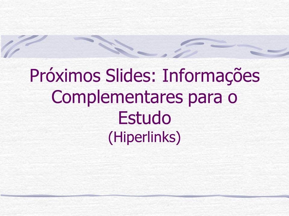 Próximos Slides: Informações Complementares para o Estudo (Hiperlinks)