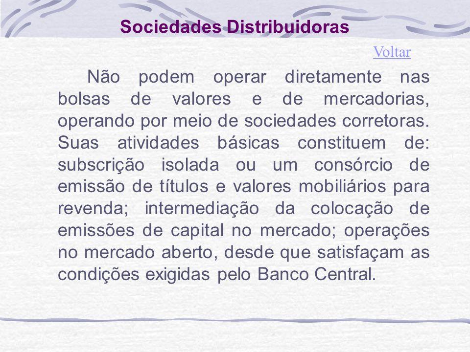 Sociedades Distribuidoras Não podem operar diretamente nas bolsas de valores e de mercadorias, operando por meio de sociedades corretoras.