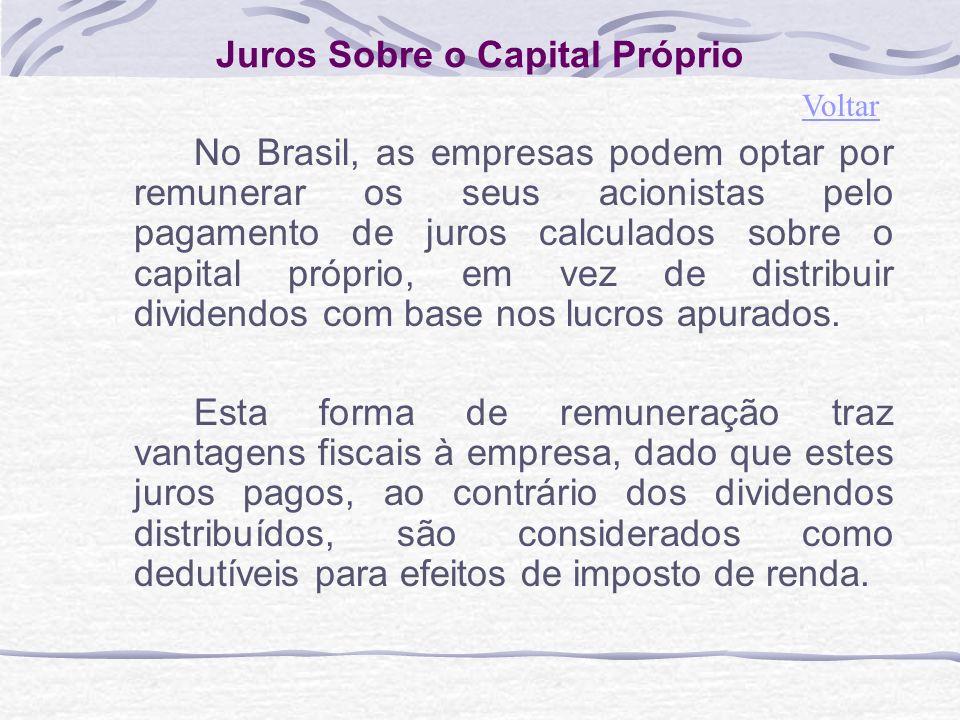Juros Sobre o Capital Próprio No Brasil, as empresas podem optar por remunerar os seus acionistas pelo pagamento de juros calculados sobre o capital próprio, em vez de distribuir dividendos com base nos lucros apurados.