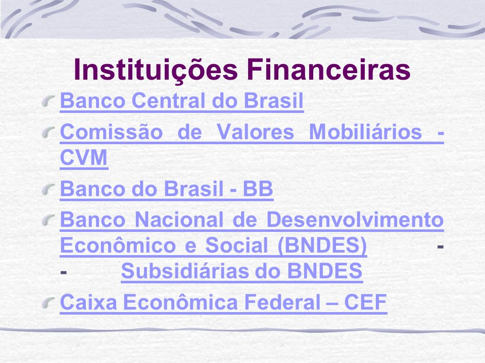 Subsistema de Intermediação Financeira Bancos Comerciais Bancos de Desenvolvimento Bancos de Investimentos Sociedades de Crédito, Financ.