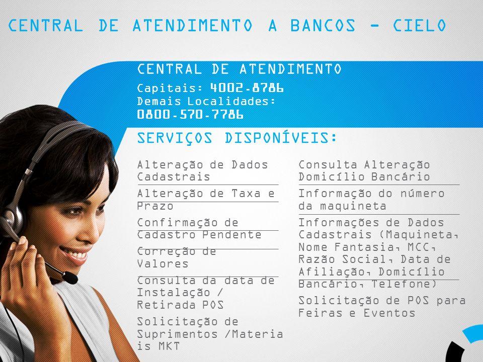 17 CENTRAL DE ATENDIMENTO A BANCOS - CIELO CENTRAL DE ATENDIMENTO Capitais: 4002.8786 Demais Localidades: 0800.570.7786 SERVIÇOS DISPONÍVEIS: Alteraçã