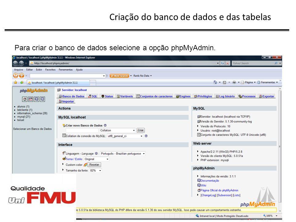 Criação do banco de dados e das tabelas Na tela do phpMyAdmin, digite bdcliente no campo Criar novo Banco de Dados e clique no botão Criar.