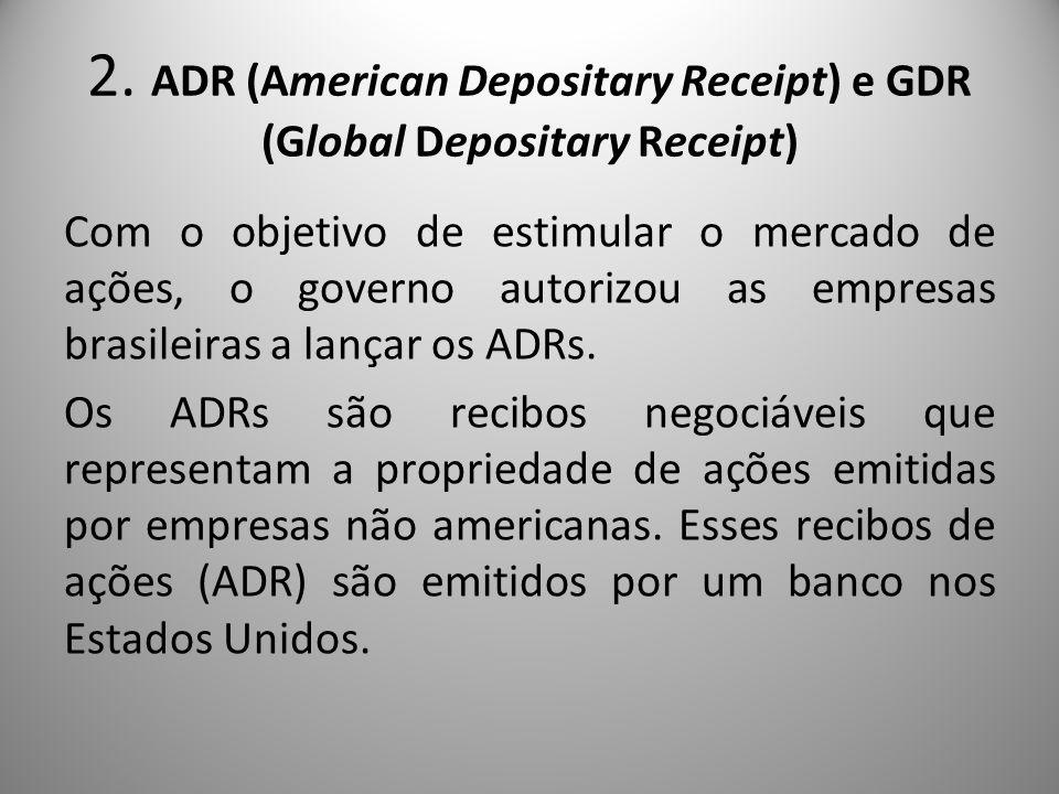 2. ADR (American Depositary Receipt) e GDR (Global Depositary Receipt) Com o objetivo de estimular o mercado de ações, o governo autorizou as empresas