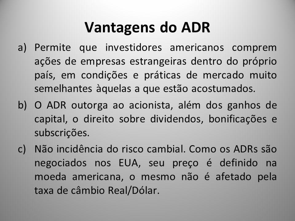 Vantagens do ADR a)Permite que investidores americanos comprem ações de empresas estrangeiras dentro do próprio país, em condições e práticas de merca