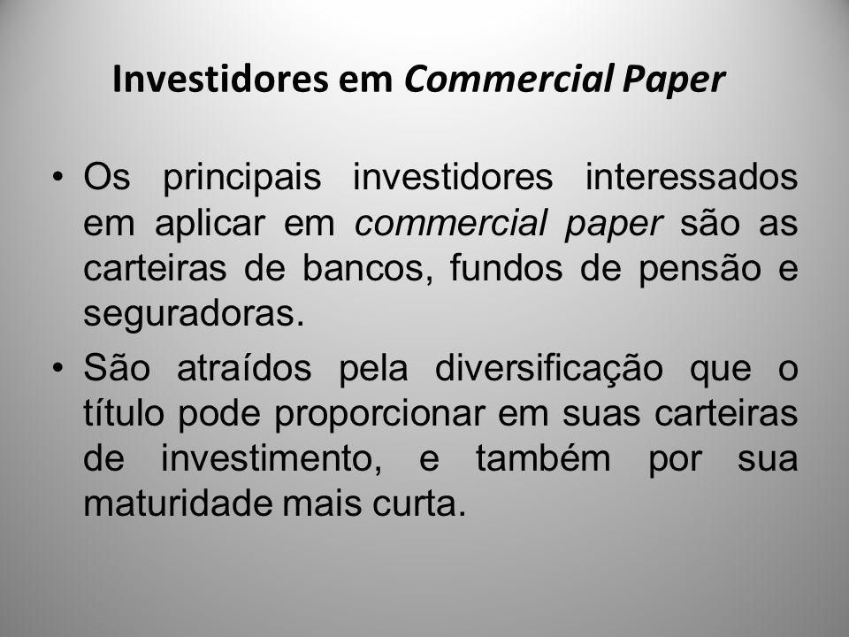 Investidores em Commercial Paper Os principais investidores interessados em aplicar em commercial paper são as carteiras de bancos, fundos de pensão e