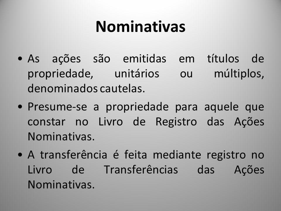 Nominativas As ações são emitidas em títulos de propriedade, unitários ou múltiplos, denominados cautelas. Presume-se a propriedade para aquele que co
